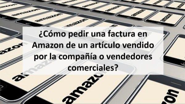 ¿Cómo pedir una factura en Amazon de un artículo vendido por la compañía o vendedores comerciales?
