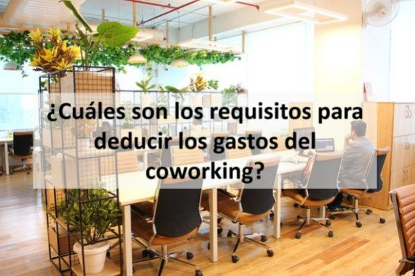 ¿Cuáles son los requisitos para deducir los gastos del coworking?