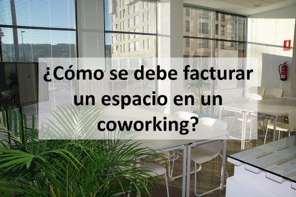 ¿Cómo se debe facturar un espacio en un coworking?